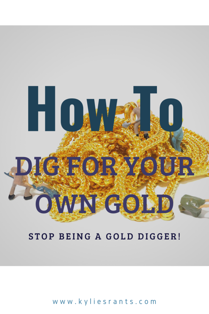 How to dig for your own gold