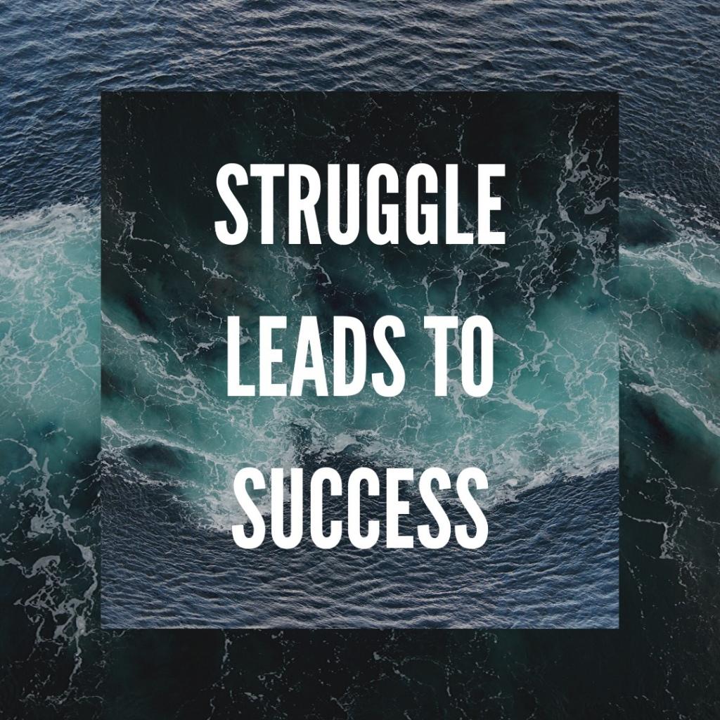 Struggle leads to success